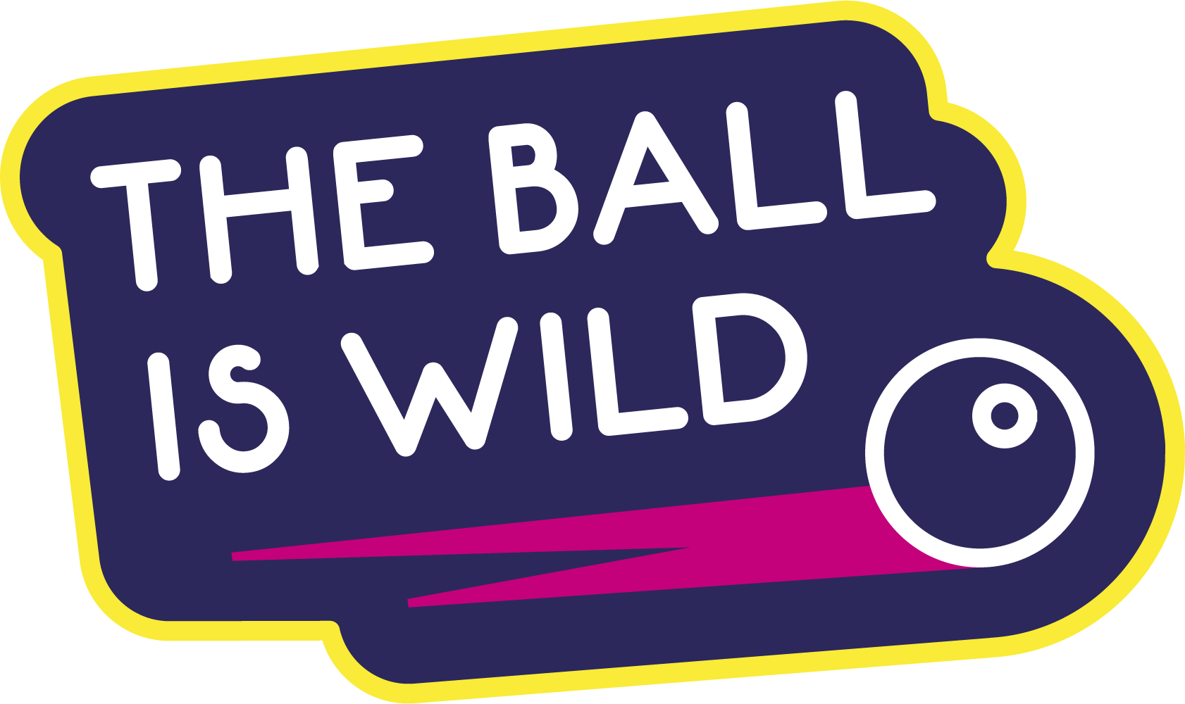 The Ball is Wild